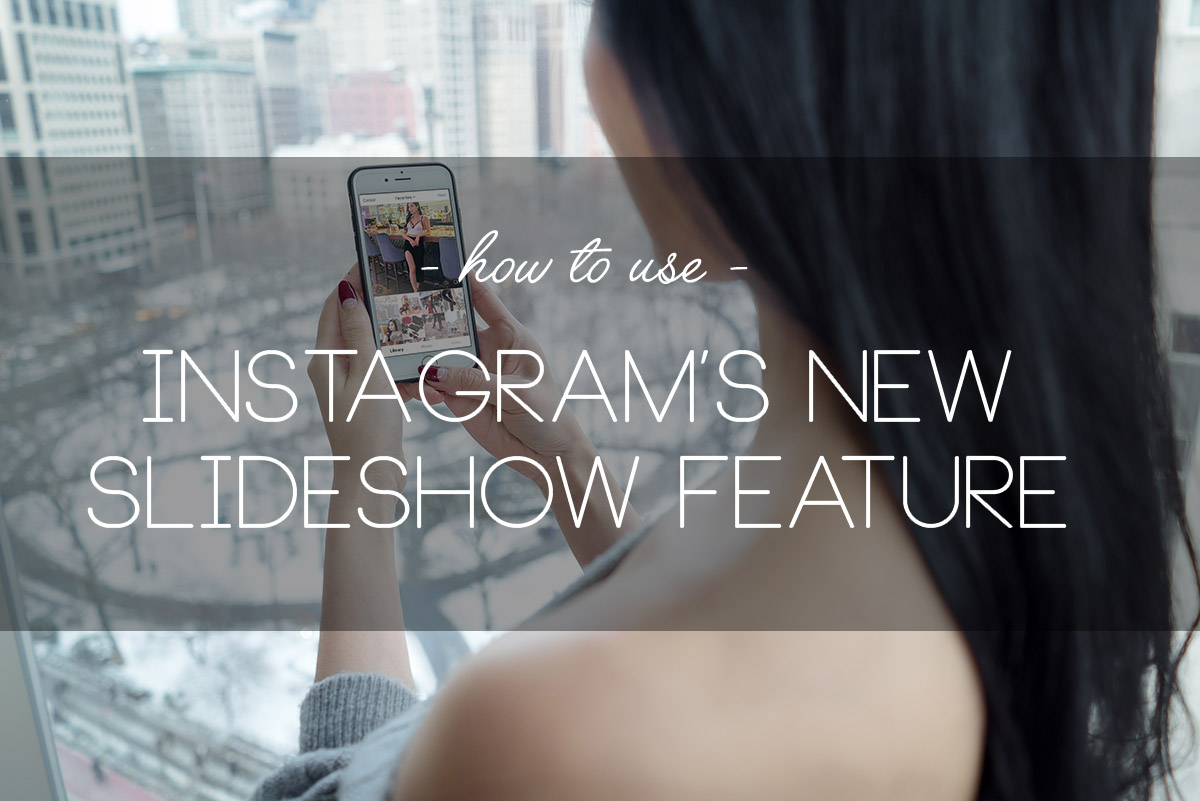How to Use Instagram's New Slideshow Feature | Of Leather and Lace - A Fashion Blog by Tina Lee